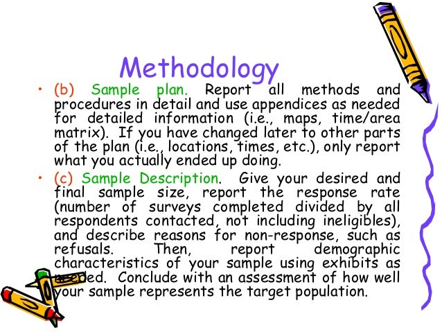 Methodology • (b) Sample plan. Report all methods and procedures in detail and use appendices as needed for detailed infor...