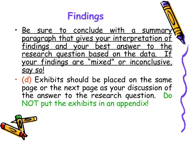 Findings • Be sure to conclude with a summary paragraph that gives your interpretation of findings and your best answer to...