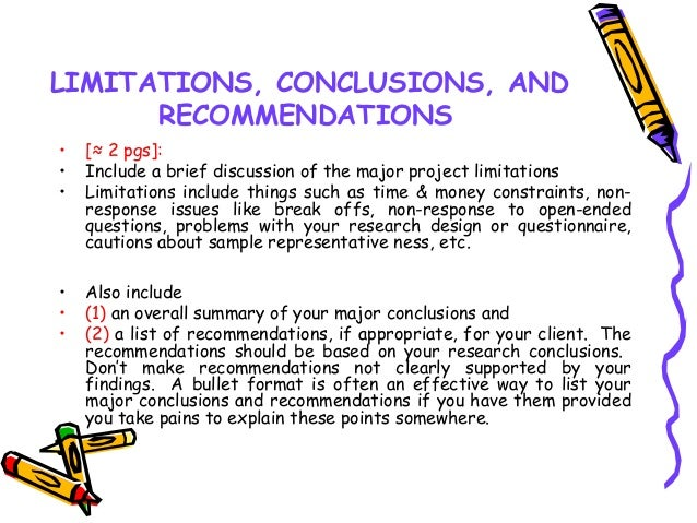 LIMITATIONS, CONCLUSIONS, AND RECOMMENDATIONS • [≈ 2 pgs]: • Include a brief discussion of the major project limitations •...