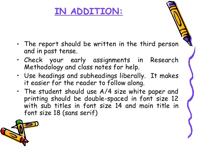 IN ADDITION: • The report should be written in the third person and in past tense. • Check your early assignments in Resea...