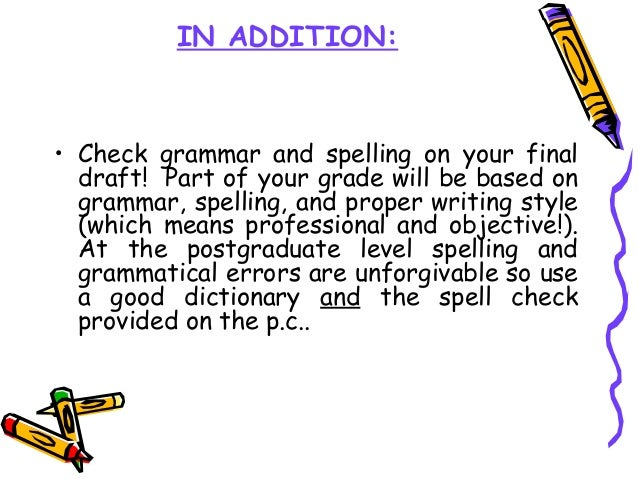 IN ADDITION: • Check grammar and spelling on your final draft! Part of your grade will be based on grammar, spelling, and ...