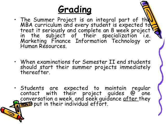 Grading • The Summer Project is an integral part of the MBA curriculum and every student is expected to treat it seriously...