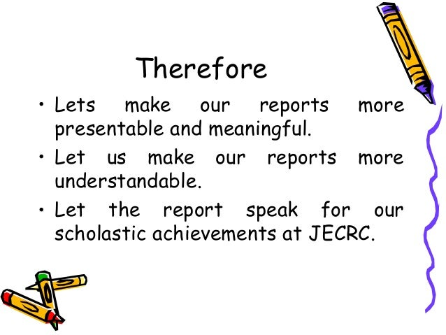 Therefore • Lets make our reports more presentable and meaningful. • Let us make our reports more understandable. • Let th...