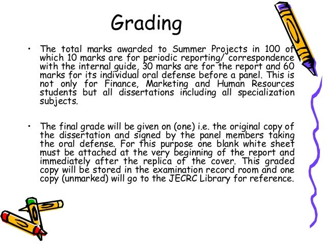 Grading • The total marks awarded to Summer Projects in 100 of which 10 marks are for periodic reporting/ correspondence w...
