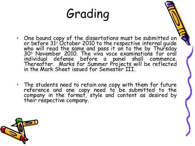 Grading • One bound copy of the dissertations must be submitted on or before 31st October 2010 to the respective internal ...