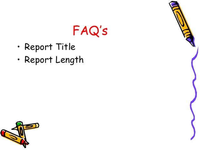 FAQ's • Report Title • Report Length