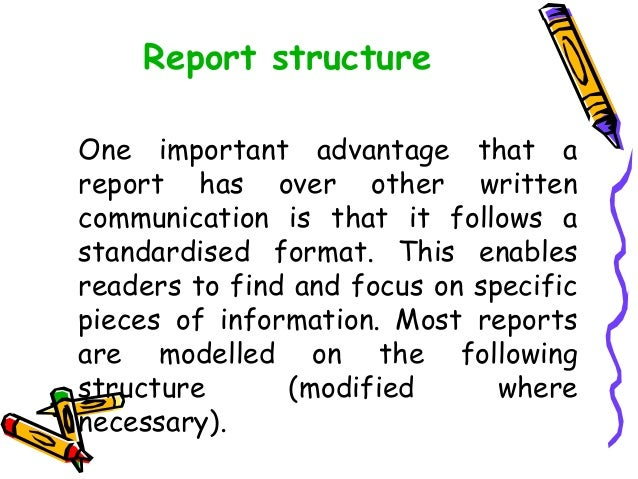 Report structure One important advantage that a report has over other written communication is that it follows a standardi...