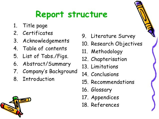 Report structure 1. Title page 2. Certificates 3. Acknowledgements 4. Table of contents 5. List of Tabs./Figs. 6. Abstract...
