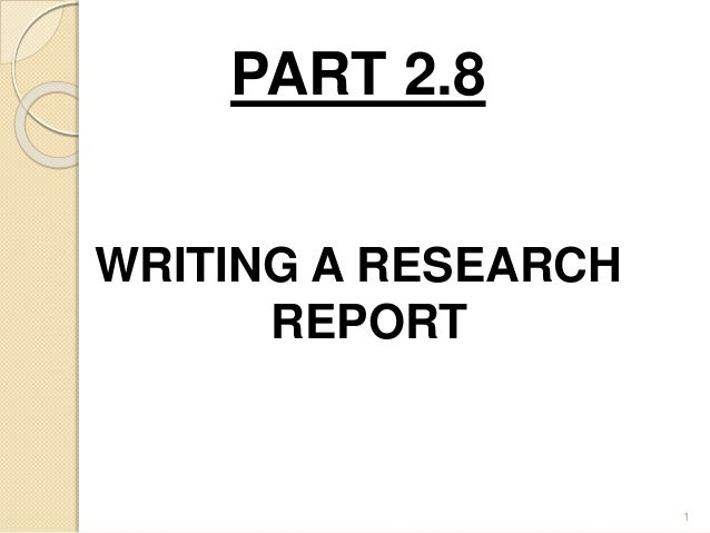 PART 2.8 WRITING A RESEARCH REPORT 1