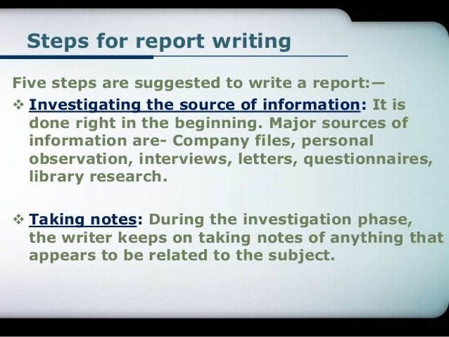 steps for writing a report 2012-11-18  an outline of an example report and a summary of the main elements a report should include includes a report writing checklist for use by students.