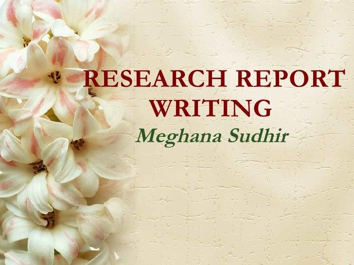 RESEARCH REPORT WRITING Meghana Sudhir
