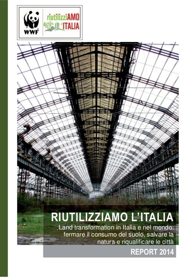 RIUTILIZZIAMO L'ITALIA Land transformation in Italia e nel mondo: fermare il consumo del suolo, salvare la natura e riqual...