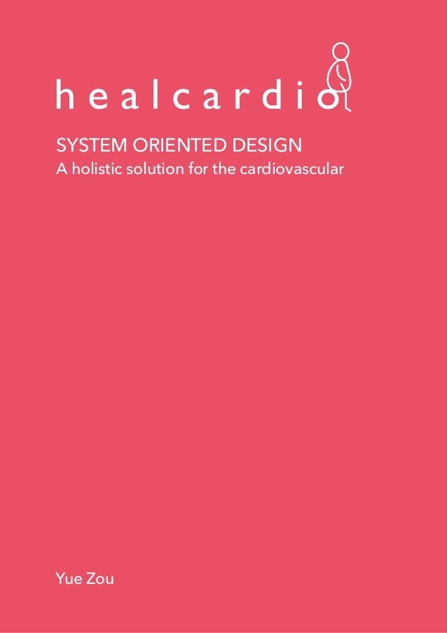 h e a l c a r d i o SYSTEM ORIENTED DESIGN A holistic solution for the cardiovascular Yue Zou