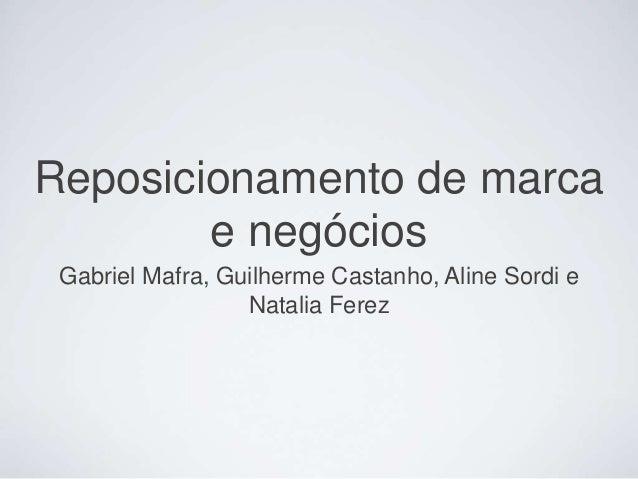 Reposicionamento de marca  e negócios  Gabriel Mafra, Guilherme Castanho, Aline Sordi e  Natalia Ferez