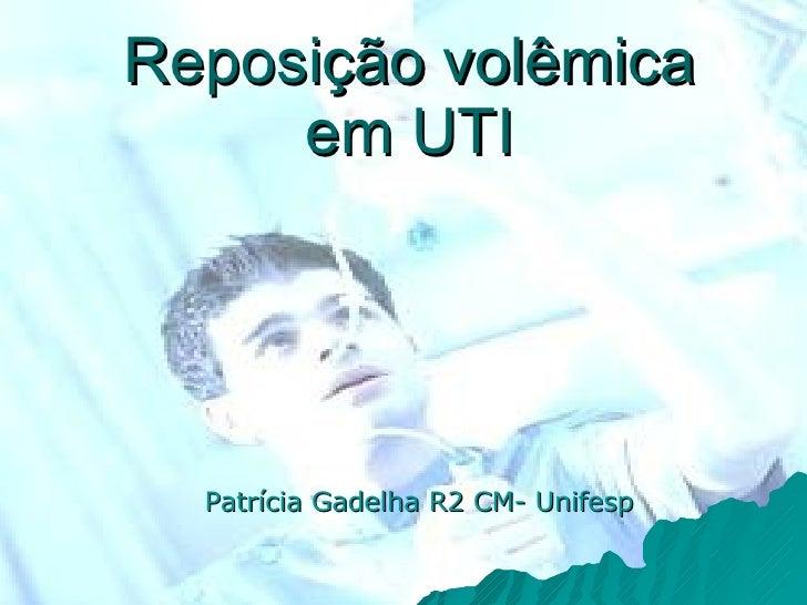 Reposi ção volêmica em UTI Patrícia Gadelha R2 CM- Unifesp