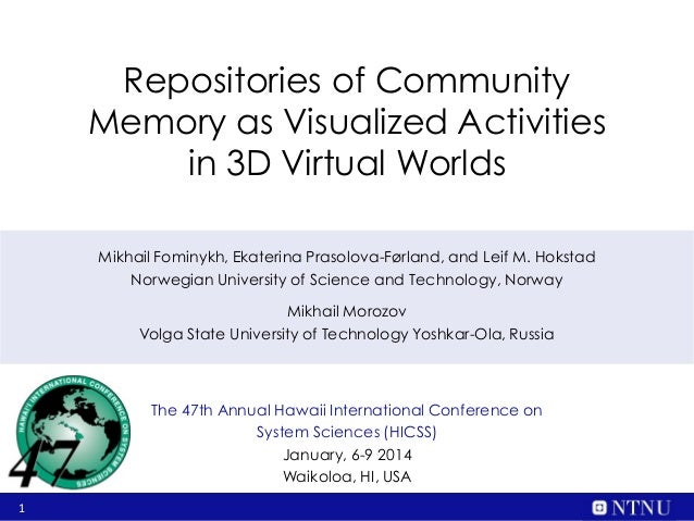Repositories of Community Memory as Visualized Activities in 3D Virtual Worlds Mikhail Fominykh, Ekaterina Prasolova-Førla...