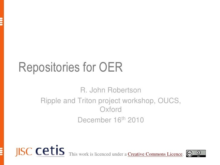 Repositories for OER<br />R. John Robertson<br />Ripple and Triton project workshop, OUCS, Oxford<br />December 16th 2010<...