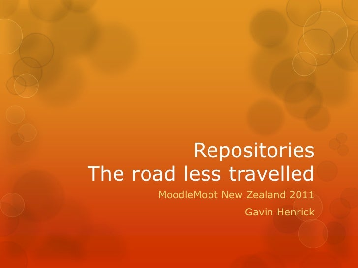 RepositoriesThe road less travelled       MoodleMoot New Zealand 2011                     Gavin Henrick