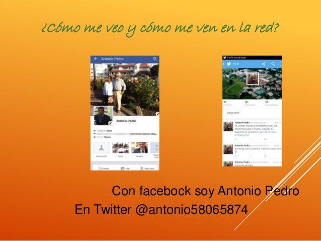 ¿Cómo me veo y cómo me ven en la red? Con facebock soy Antonio Pedro En Twitter @antonio58065874