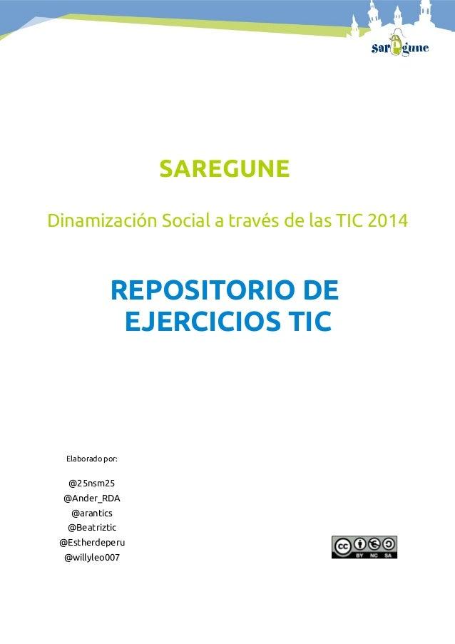 SAREGUNE Dinamización Social a través de las TIC 2014 REPOSITORIO DE EJERCICIOS TIC Elaborado por: @25nsm25 @Ander_RDA @ar...