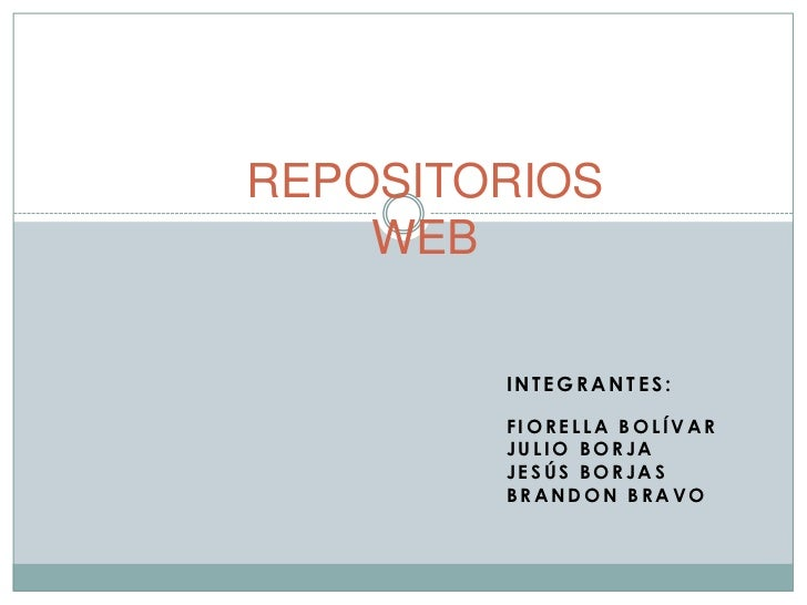 REPOSITORIOSWEB<br />Integrantes:<br />Fiorella Bolívar<br />Julio Borja<br />Jesús Borjas<br />Brandon Bravo<br />