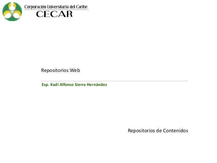 Repositorios WebEsp. Kadi Alfonso Sierra Hernández                                     Repositorios de Contenidos