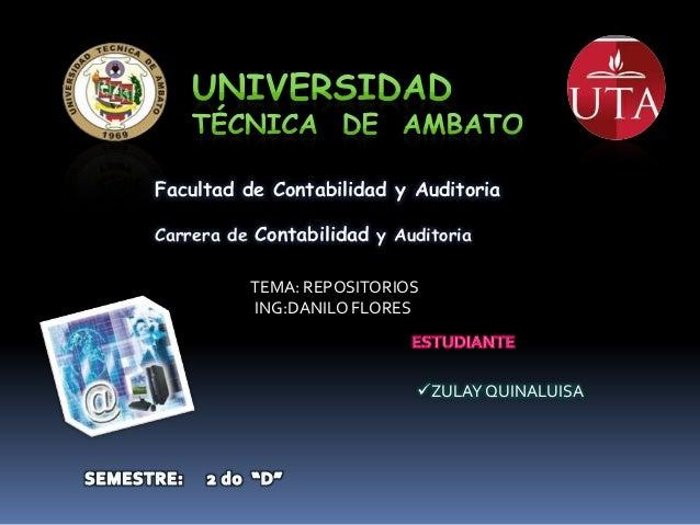 Facultad de Contabilidad y AuditoriaCarrera de Contabilidad y Auditoria          TEMA: REPOSITORIOS          ING:DANILO FL...