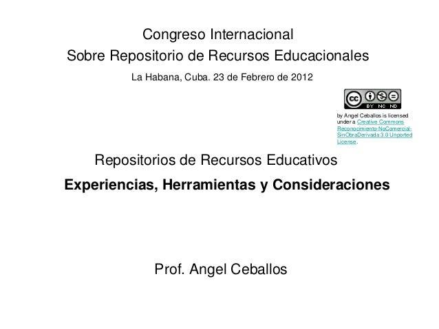 Congreso InternacionalSobre Repositorio de Recursos Educacionales         La Habana, Cuba. 23 de Febrero de 2012          ...