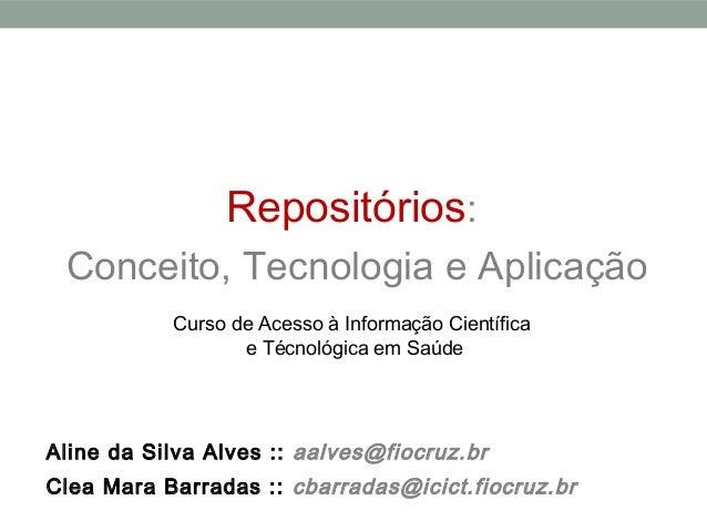 Repositórios: Conceito, Tecnologia e Aplicação           Curso de Acesso à Informação Científica                  e Técnol...