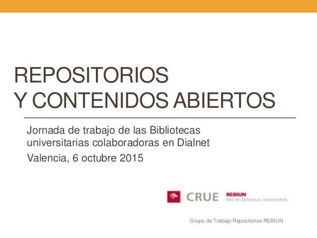 REPOSITORIOS Y CONTENIDOS ABIERTOS Jornada de trabajo de las Bibliotecas universitarias colaboradoras en Dialnet Valencia,...