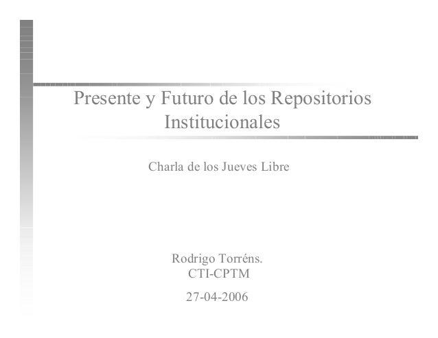 Repositorios Institucionales       Presente y Futuro de los Repositorios                  Institucionales                C...