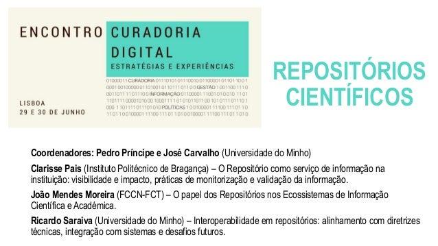 REPOSITÓRIOS CIENTÍFICOS Coordenadores: Pedro Príncipe e José Carvalho (Universidade do Minho) Clarisse Pais (Instituto Po...