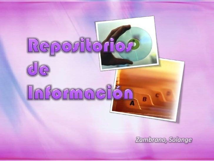 Repositorios de Información<br />Zambrano, Solange<br />