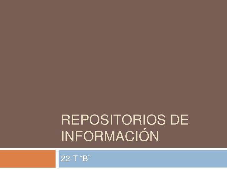 """REPOSITORIOS DEINFORMACIÓN22-T """"B"""""""