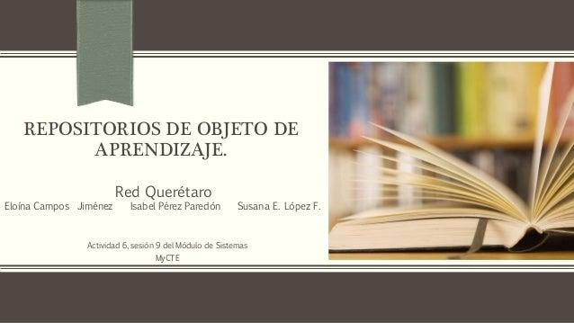 REPOSITORIOS DE OBJETO DE         APRENDIZAJE.                        Red QuerétaroEloína Campos Jiménez     Isabel Pérez ...