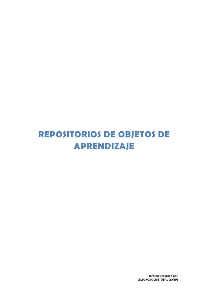 REPOSITORIOS DE OBJETOS DE        APRENDIZAJE                                Informe realizado por:                    CEL...