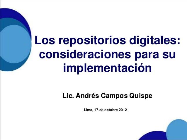 Los repositorios digitales: consideraciones para su     implementación     Lic. Andrés Campos Quispe          Lima, 17 de ...