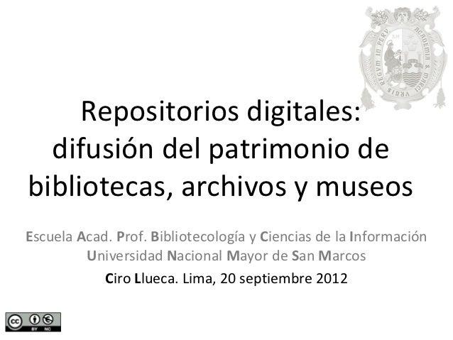 Repositorios digitales:  difusión del patrimonio debibliotecas, archivos y museosEscuela Acad. Prof. Bibliotecología y Cie...