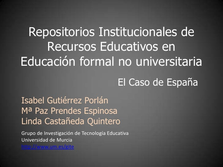 Repositorios Institucionales de Recursos Educativos en Educación formal no universitaria<br />El Caso de España<br />Isabe...