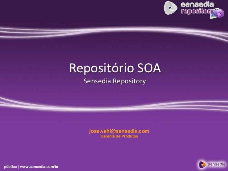Repositório SOASensedia Repository<br />jose.vahl@sensedia.com<br />Gerente de Produtos<br />