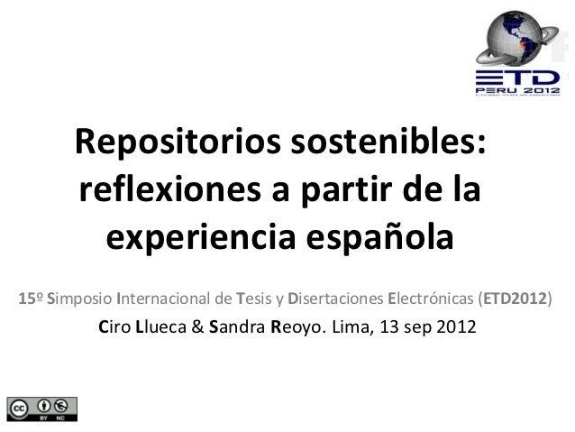 Repositorios sostenibles:       reflexiones a partir de la         experiencia española15º Simposio Internacional de Tesis...