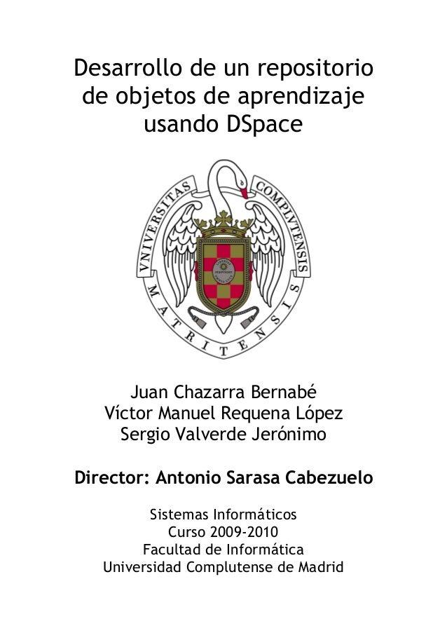Desarrollo de un repositorio de objetos de aprendizaje usando DSpace  Juan Chazarra Bernabé Víctor Manuel Requena López Se...