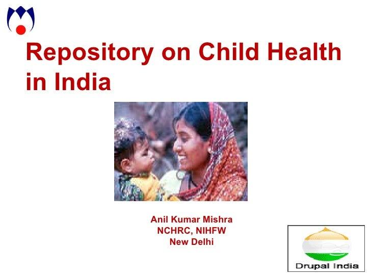 Repository on Child Health in India Anil Kumar Mishra NCHRC, NIHFW New Delhi