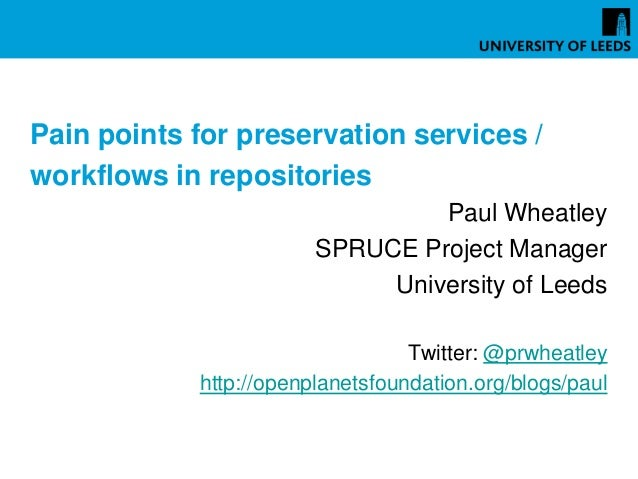 Pain points for preservation services /workflows in repositories                                 Paul Wheatley            ...