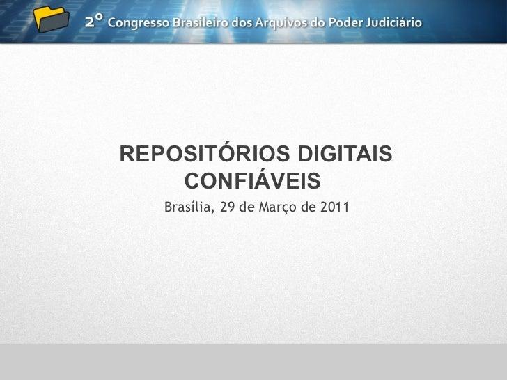 REPOSITÓRIOS DIGITAIS    CONFIÁVEIS   Brasília, 29 de Março de 2011