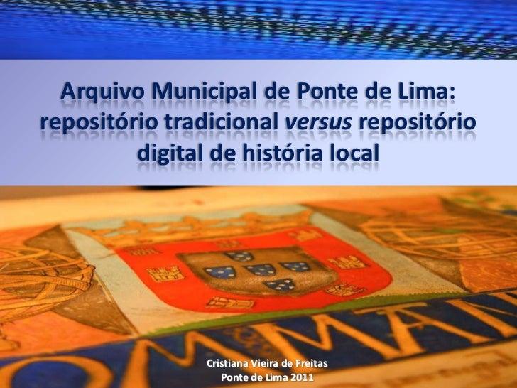 Arquivo Municipal de Ponte de Lima:repositório tradicional versus repositório         digital de história local           ...