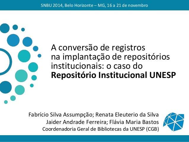 A conversão de registros na implantação de repositórios institucionais: o caso do Repositório Institucional UNESP Fabrício...