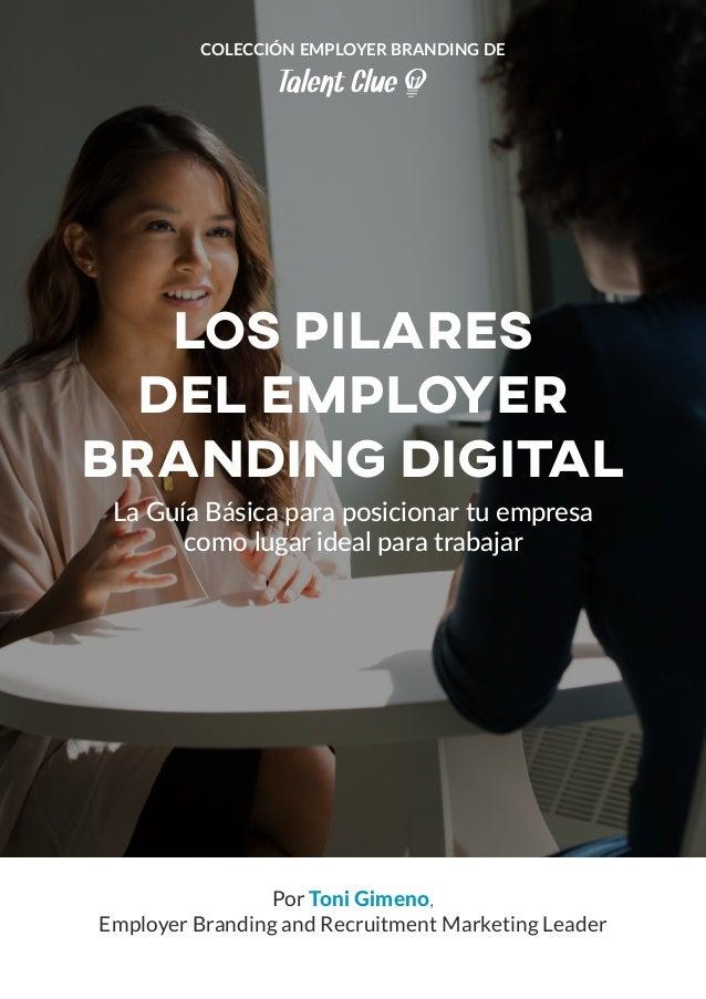 COLECCIÓN EMPLOYER BRANDING DE Por Toni Gimeno, Employer Branding and Recruitment Marketing Leader Los Pilares del Employe...