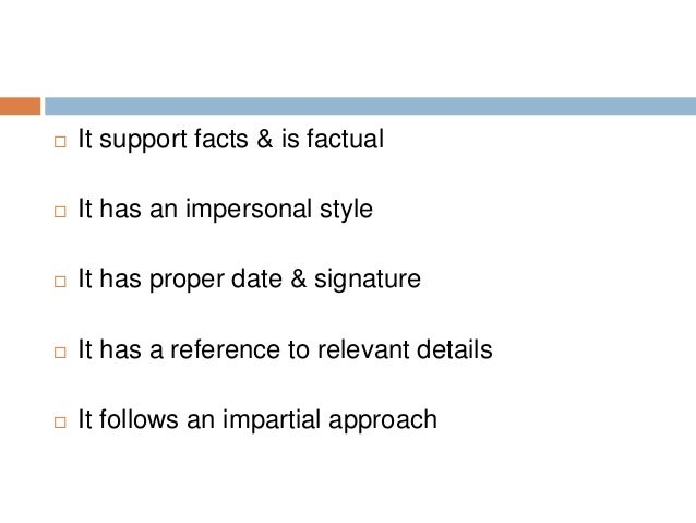  It support facts & is factual  It has an impersonal style  It has proper date & signature  It has a reference to rele...