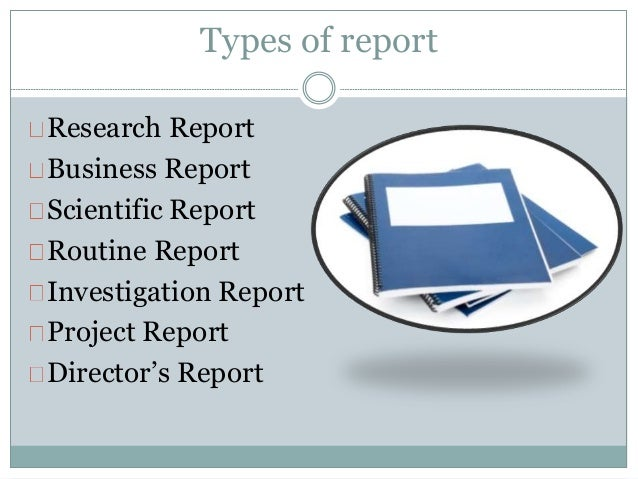 Repot writing ppt – Type of Business Report